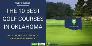 The 10 Best Golf Courses in Oklahoma – Rated By Real Players
