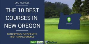 The 10 Best Golf Courses in Oregon – Rated By Real Players