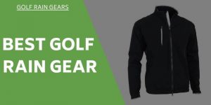 Best Golf Rain Gear To Keep You Dry and Scoring In Wet Conditions