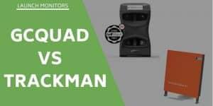 GCQuad vs Trackman Launch Monitor Review