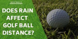 Does Rain Affect Golf Ball Distance? Your Questions Answered.