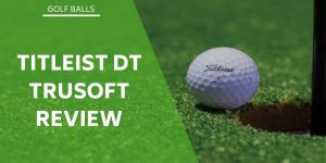 Titleist DT Trusoft Review – An Affordable & Excellent Golf Ball