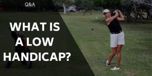 What Is A Low Handicap? When Can You Consider Yourself One?