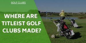 where-are-titliest-golf-clubs-made