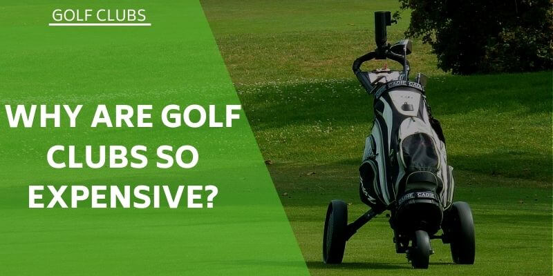 why-are-golf-clubs-so-expensive
