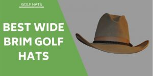 Best Wide Brim Golf Hats – Face And Neck Protection On The Course