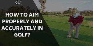 How To Aim Properly And Accurately In Golf – It's Target Sport!