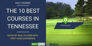 The 10 Best Golf Courses in Tennessee – Rated By Real Players
