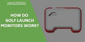 How Do Golf Launch Monitors Work? Our Quick Guide For Golfers!