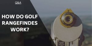 How Do Golf Rangefinders Work? Are They An Essential?