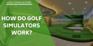 How Do Golf Simulators Work? The Process Behind This Expensive Kit