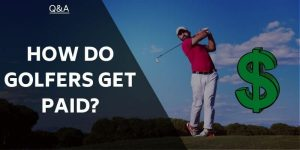 How Do Golfers Get Paid? A Look Into The Lucrative Sport!