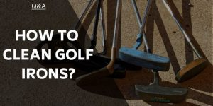 How To Clean Golf Irons – Preserve Your Clubs & Optimise Performance