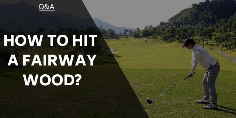 how-to-hit-a-fairway-woods