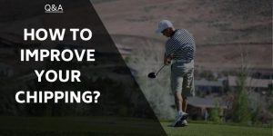 How To Improve Your Chipping – See Better Results & Lower Scores