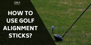 How To Use Golf Alignment Sticks – A Critical Part Of Your Golf Setup