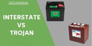 Interstate Vs Trojan Golf Cart Batteries – A Performance Comparison