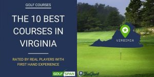 The 10 Best Golf Courses in Virginia – Rated By Real Players