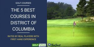 The Best Golf Courses in the District of Columbia – Rated By Real Players