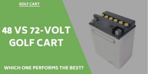 48 vs 72-Volt Golf Cart: Which One Performs The Best?