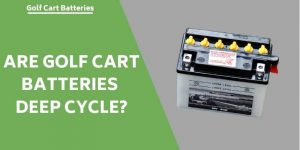 Are Golf Cart Batteries Deep Cycle?