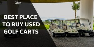 Where Is The Best Place to Buy A Used Golf Cart?