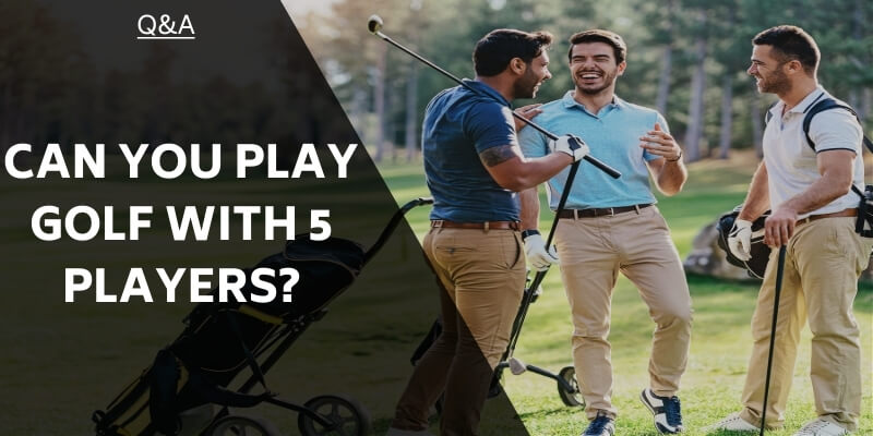 can-you-play-golf-with-5-players