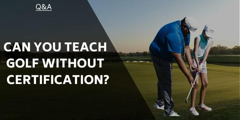 can-you-teach-golf-without-certification