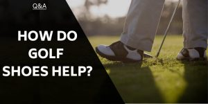 How Do Golf Shoes Help? Think Stability, Balance & Flexibility!