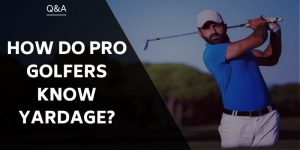How Do Pro Golfers Know Yardage?