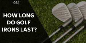 How Long Do Golf Irons Last? When Will I Need To Replace Them?