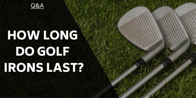 how-long-do-golf-irons-last