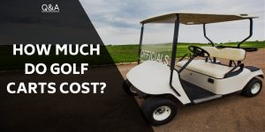 How Much Do Golf Carts Cost? Are They Within Budget?