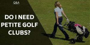Do I need Petite Golf Clubs? Find The Right Size Clubs For You…