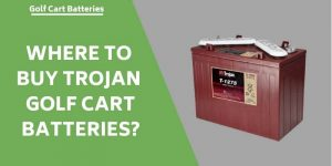 Where To Buy Trojan Golf Cart Batteries – Online & Offline