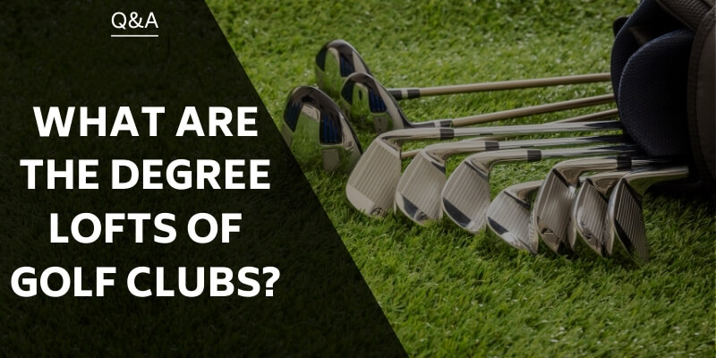 what-are-the-degree-lofts-of-golf-clubs