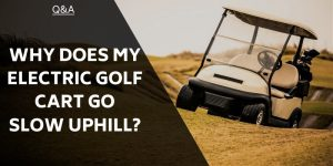 Why Does My Electric Golf Cart Go Slow Uphill?