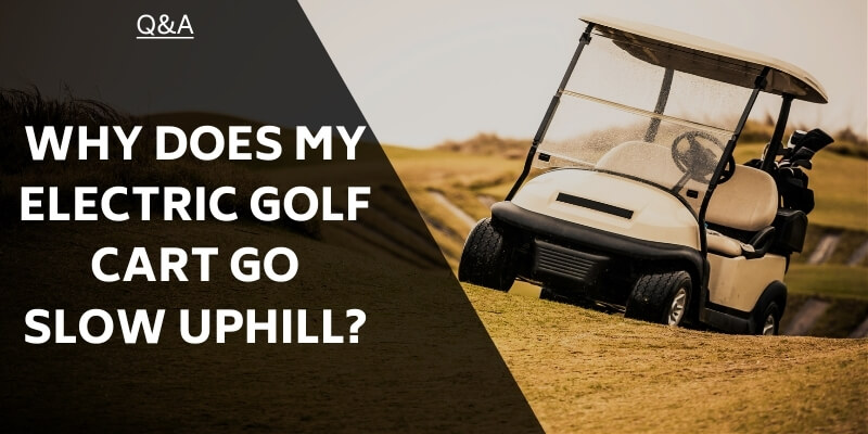 why-does-my-electric-golf-cart-go-slow-uphill