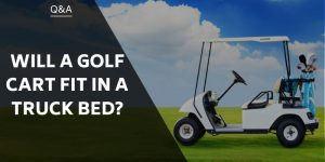 Will A Golf Cart Fit In A Truck Bed? Here's What You Need To Know!
