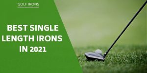 Best Single Length Irons in 2021