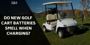do-new-golf-cart-batteries-smell-when-charging