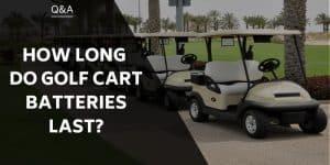how-long-do-golf-cart-batteries-last