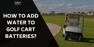 how-to-add-water-to-golf-cart-batteries