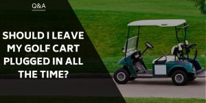 should-i-leave-my-golf-cart-plugged-in-all-the-time