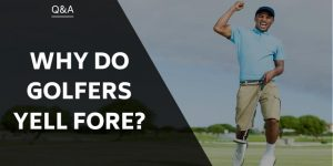 Why Do Golfers Yell Fore?