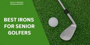 Best Golf Irons For Seniors - Take Advantage Of The Technology Available