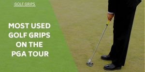 Which Are The Most Used Golf Grips On Tour?