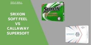 Srixon Soft Feel Vs Callaway Supersoft - Golf Ball Review