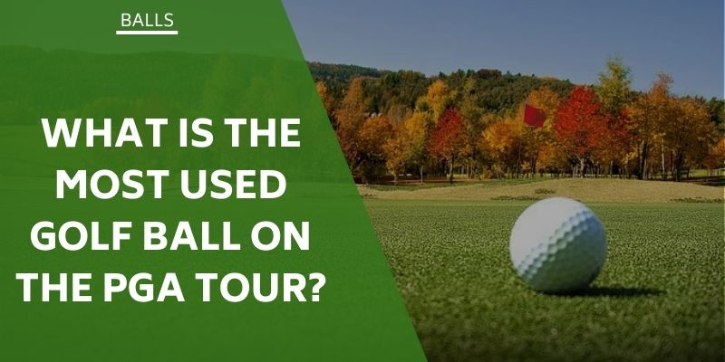what-is-the-most-used-golf-ball-on-the-pga-tour