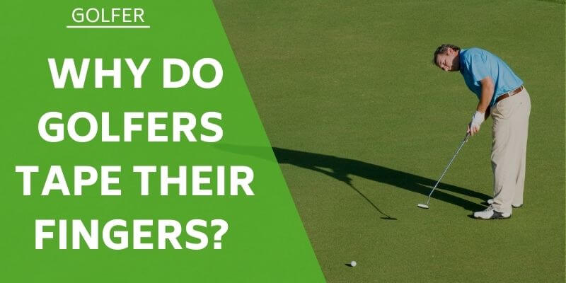 why-do-golfers-tape-their-fingers